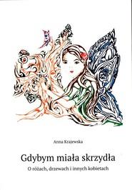 okładka Gdybym miała skrzydła O różach, drzewach i innych kobietach, Książka | Krajewska Anna