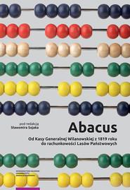 okładka Abacus od Kasy Generalnej Wilanowskiej z 1819 roku do rachunkowości Lasów Państwowych, Książka |