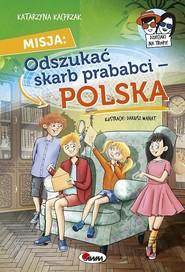 okładka Misja Odszukać Skarb prababci Polska, Książka   Katarzyna Kacprzak