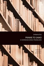 okładka Prawie to samo O doświadczeniu przekładu, Książka   Umberto Eco
