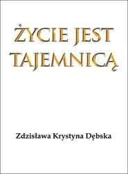 okładka Życie jest tajemnicą, Książka | Zdzisława Krystyna Dębska