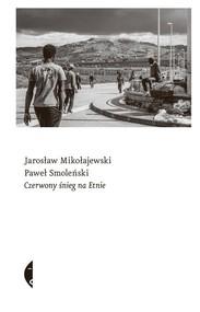 okładka Czerwony śnieg na Etnie, Książka | Jarosław Mikołajewski, Paweł Smoleński