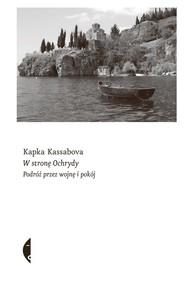 okładka W stronę Ochrydy Podróż przez wojnę i pokój, Książka | Kassabova Kapka