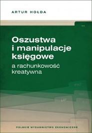 okładka Oszustwa i manipulacje księgowe a rachunkowość kreatywna, Książka | Artur Hołda