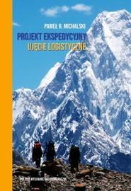 okładka Projekt ekspedycyjny - ujęcie logistyczne, Książka | B. Michalski Paweł