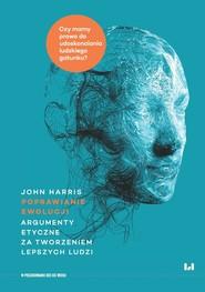 okładka Poprawianie ewolucji Argumenty etyczne za tworzeniem lepszych ludzi, Książka   Harris John