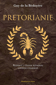 okładka Pretorianie Rozkwit i upadek rzymskiej gwardii cesarskiej, Książka | la Bedoyere Guy de