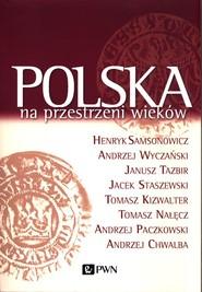 okładka Polska na przestrzeni wieków, Książka | Henryk  Samsonowicz, Andrzej Wyczański, Tazbir Janusz, Jacek Staszewski
