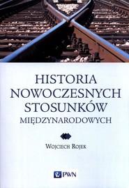 okładka Historia nowoczesnych stosunków międzynarodowych, Książka | Rojek Wojciech