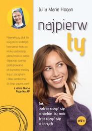 okładka Najpierw ty Jak zatroszczyć się o siebie, by móc troszczyć się o innych, Książka | Julia Marie Hogan