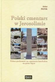okładka Polski cmentarz w Jerozolimie Polacy pochowani na cmentarzu katolickim na górze Syjon, Książka | Patek Artur