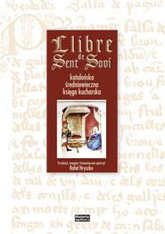 okładka Llibre de Sent Soví Katalońska średniowieczna księga kucharska, Książka | Rafał Hryszko