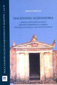 okładka Macedonia Aleksandria Analiza monumentalnych założeń grobowych z okresu późnoklasycznego i hellenistycznego, Książka |
