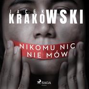 okładka Nikomu nic nie mów, Audiobook | Jacek Krakowski