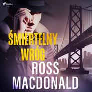 okładka Śmiertelny wróg, Audiobook | Ross Macdonald