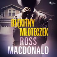 okładka Błękitny młoteczek, Audiobook | Ross Macdonald
