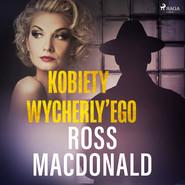 okładka Kobiety Wycherly'ego, Audiobook | Ross Macdonald