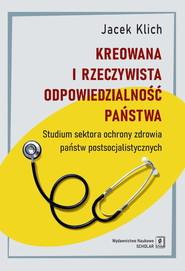 okładka Kreowana i rzeczywista odpowiedzialność państwa Studium sektora ochrony zdrowia państw postsocjalistycznych, Książka | Klich Jacek