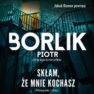 okładka Skłam, że mnie kochasz, Audiobook | Piotr Borlik
