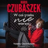 okładka Maria Czubaszek. W coś trzeba nie wierzyć, Audiobook   Violetta Ozminkowski
