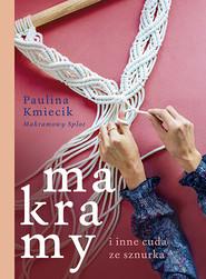 okładka Makramy i inne cuda ze sznurka, Książka | Paulina Kmiecik