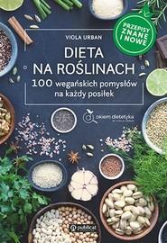 okładka Dieta na roślinach 100 wegańskich pomysłów na każdy posiłek. Przepisy znane i nowe, Książka | Urban Viola