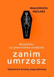 okładka Wszystko, co powinieneś wiedzieć, zanim umrzesz, Ebook | Węglarz Małgorzata