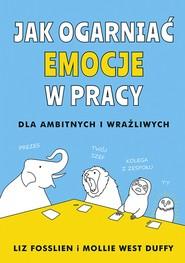 okładka Jak ogarniać emocje w pracy, Ebook | Liz Fosslien, Mollie West-Duffy
