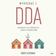 okładka Wyrosnąć z DDA. Wsparcie dla dorosłych córek alkoholików, Audiobook | J. Ackerman Robert