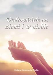 okładka Uzdrowiciele na ziemi i w niebie, Książka | Elżbieta  Libiszewska-Kindler