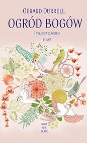 okładka Ogród bogów Trylogia z Korfu Tom 3, Książka   Durrell Gerald
