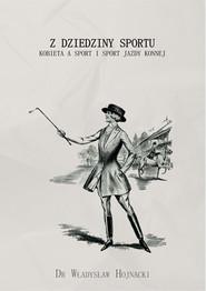 okładka Z dziedziny sportu Kobieta a sport i sport jazdy konnej, Książka | Hojnacki Władysław