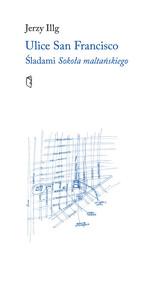 okładka Ulice San Francisco Śladami Sokoła maltańskiego, Książka | Jerzy Illg