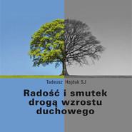 okładka Radość i smutek drogą wzrostu duchowego, Audiobook | Tadeusz Hajduk SJ