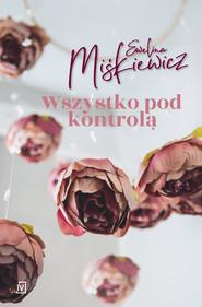 okładka Wszystko pod kontrolą, Ebook | Miśkiewicz Ewelina