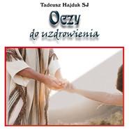 okładka Oczy do uzdrowienia, Audiobook   Tadeusz Hajduk SJ