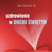 okładka Uzdrowienie w Duchu Świętym, Audiobook   Jan Konior SJ
