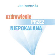 okładka Uzdrowienie przez Niepokalaną, Audiobook   Jan Konior SJ