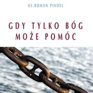 okładka Gdy tylko Bóg może pomóc, Audiobook | Bp Roman Pindel