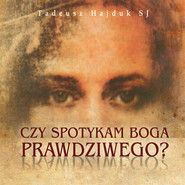 okładka Czy spotykam Boga prawdziwego, Audiobook   Tadeusz Hajduk SJ
