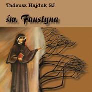 okładka Święta Faustyna nauczycielką życia duchowego, Audiobook | Tadeusz Hajduk SJ