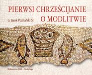 okładka Pierwsi chrześcijanie o modlitwie, Audiobook   Jacek Poznański SJ