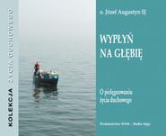 okładka Wypłyń na głębię, Audiobook   Józef Augustyn SJ
