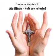 okładka Modlitwa - kult czy relacja?, Audiobook   Tadeusz Hajduk SJ