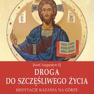 okładka Droga do szczęśliwego życia, Audiobook   Józef Augustyn SJ