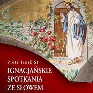 okładka Ignacjańskie spotkania ze słowem, Audiobook   Piotr Janik SJ