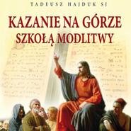 okładka Kazania na Górze szkołą modlitwy, Audiobook   Tadeusz Hajduk SJ