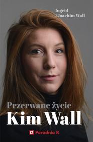 okładka Przerwane życie Kim Wall, Ebook | Ingrid Wall, Joachim Wall