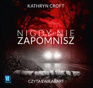 okładka Nigdy nie zapomnisz, Audiobook | Kathryn Croft