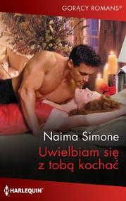 okładka Uwielbiam się z tobą kochać, Ebook | Naima Simone